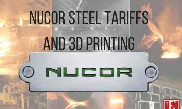 Nucor Steel Tariffs and 3D Printing