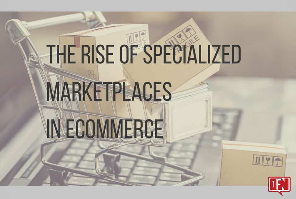 The Rise of Specialized Marketplaces in eCommerce