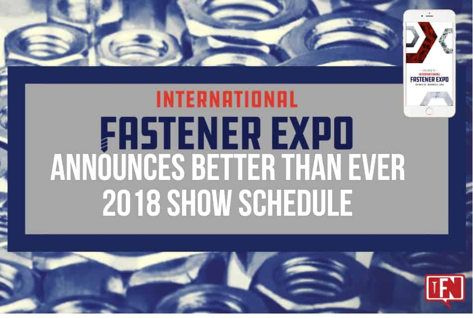 International Fastener Expo 2018 Announces Better  Than Ever Show Schedule