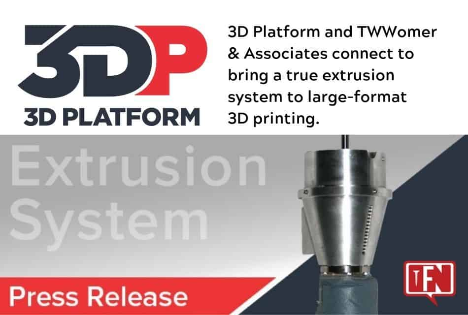 3D Platform and TWWomer & Associates connect to bring a true extrusion system to large-format 3D printing