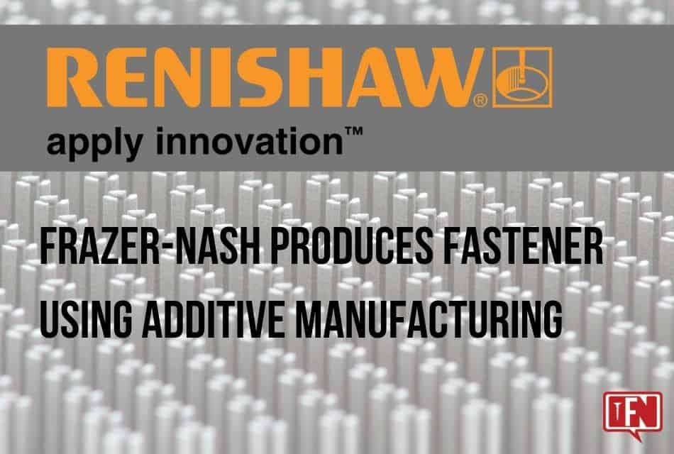 Frazer-Nash Produces Fastener Using Additive Manufacturing