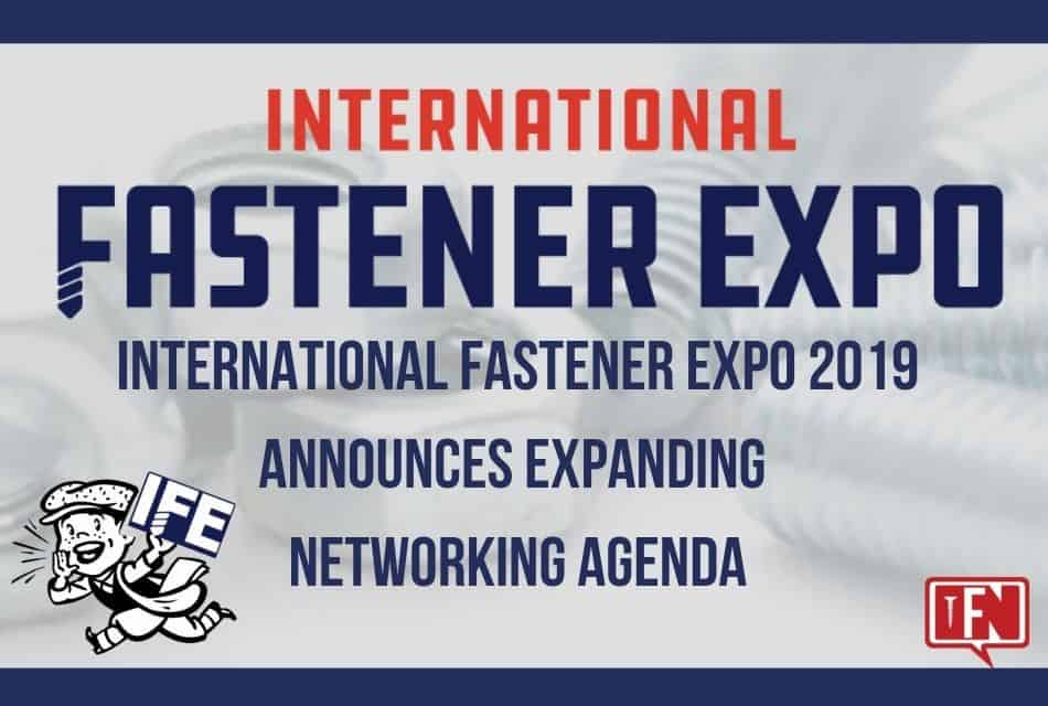 International Fastener Expo 2019 Announces Expanding Networking Agenda