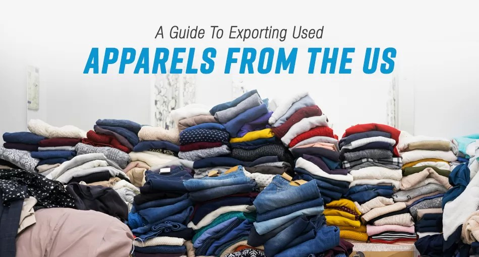 A Guide To Exporting Used Apparels From The Us