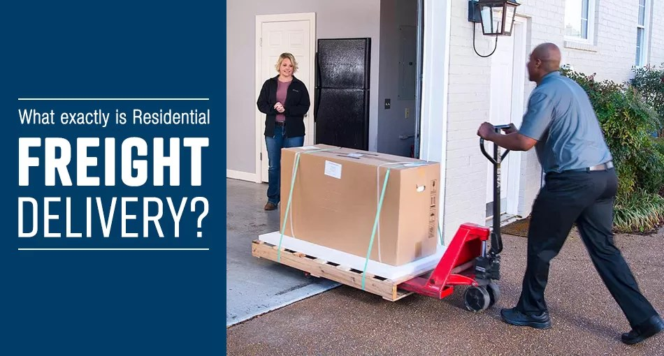What Exactly is Residential Freight Delivery?
