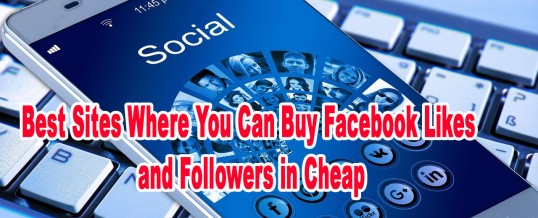 Best Sites Where You Can Buy Facebook Likes and Followers in Cheap