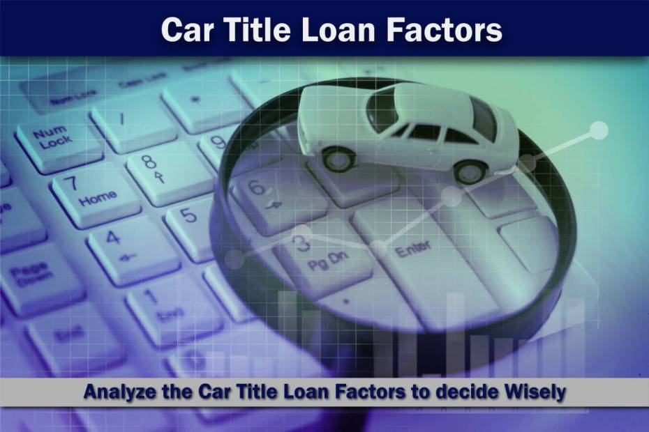 Car Title Loan Factors