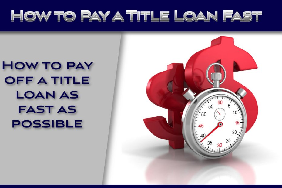 How to Pay off a Title Loan Fast