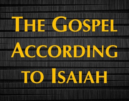 The Gospel According to Isaiah - The Savior Rejected Isaiah 53:1-3