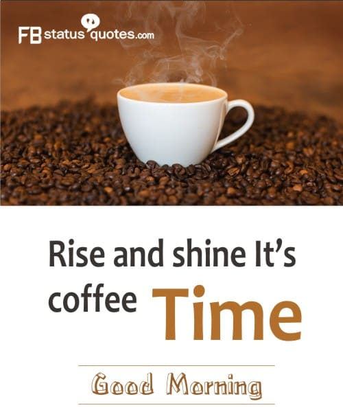 Rise and shine! Ir's coffee time