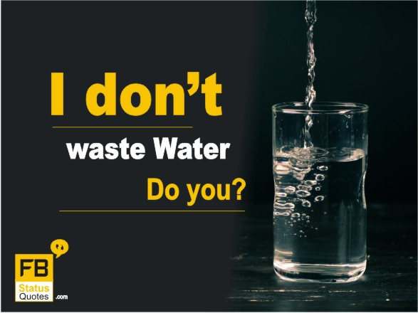 I don't waste water