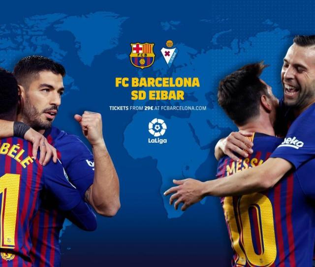When And Where To Watch Fc Barcelona Eibar