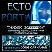 ECTO PORTAL #4 DEMONIC POSSESSION with guest DOUG CARNAHAN