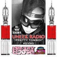 "UNEEK RADIO ALL ""NEW"" SEASON 8 Ep.1 ""PRETTY TOMBOI GVNG""  07.17.18"