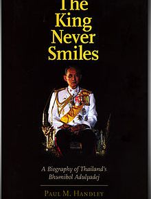 The book The King Never Smiles, by Paul Handley, was banned in Thailand.