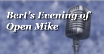 Bert's Evening of Open Mike