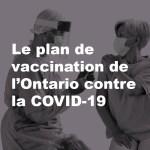 Quand vous pouvez vous faire vacciner contre le COVID-19 en Ontario