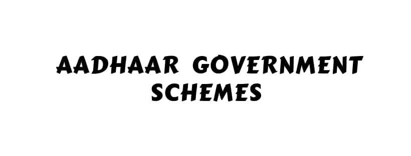 Aadhaar linked government Schemes