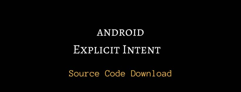 Explicit Intent source code download Android