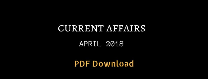 Current affairs April 2018 in English PDF Download