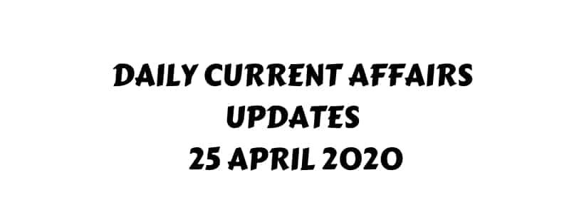 Current Affairs 25 April 2020