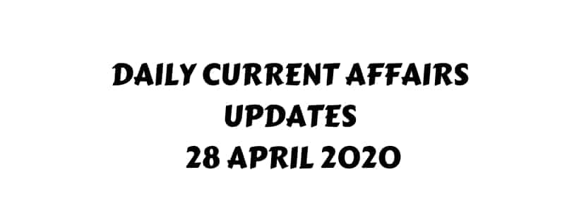 Current Affairs 28 April 2020