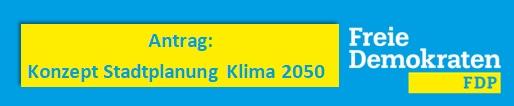 Antrag Klimaschutz / Konzept Stadtplanung Klima 2050