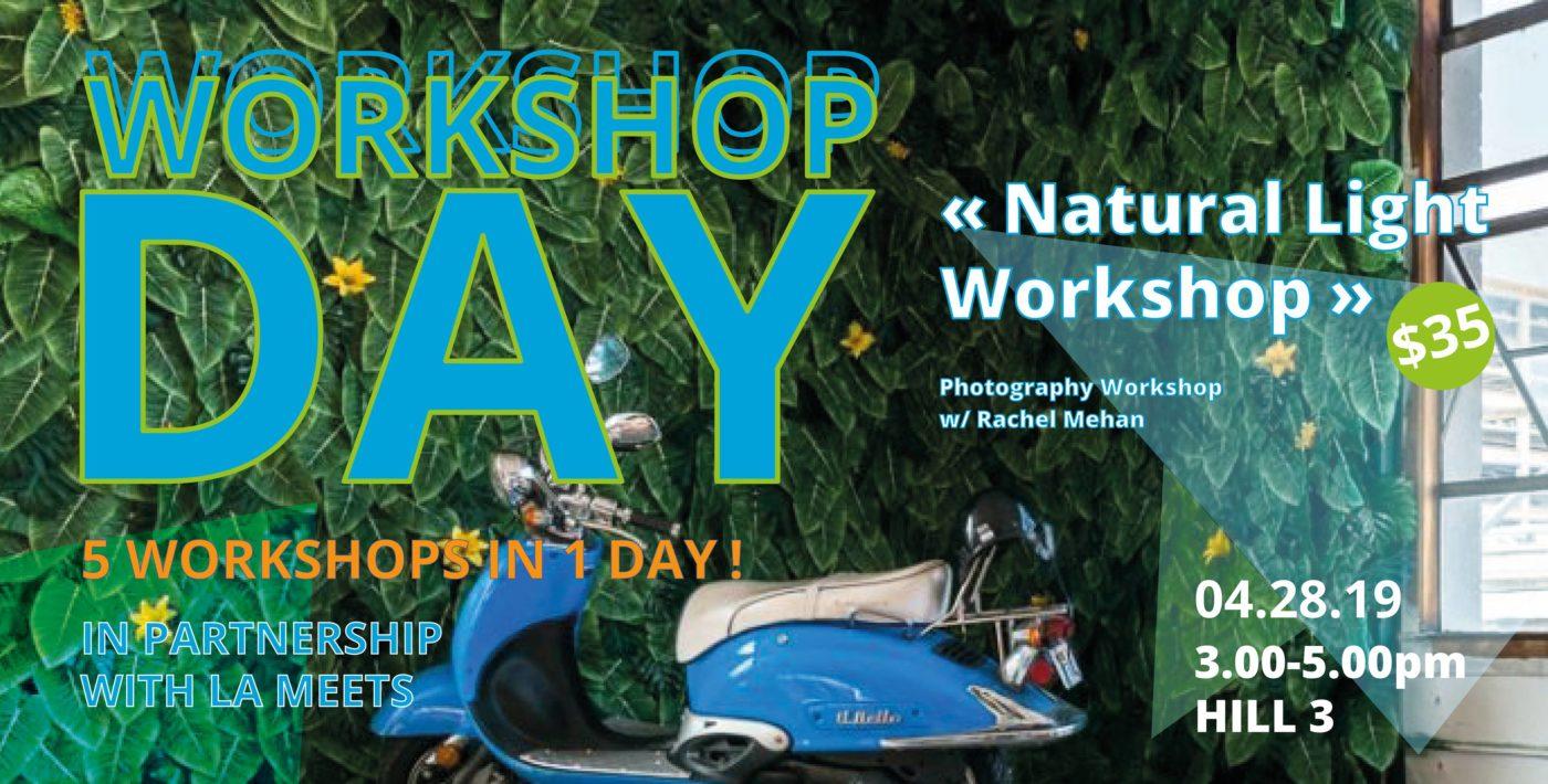 "WORKSHOP DAY: ""Natural Light Workshop"" w/ Rachel Mehan -"