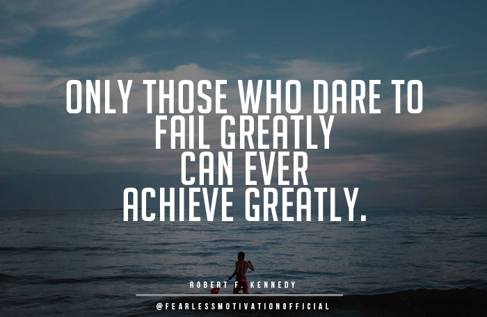Image of: Students Only Those That Dare To Fail Greatly Can Ever Achieve Greatly Fearless Motivation 18 Great Inspirational Quotes On Success Wealth And Riches