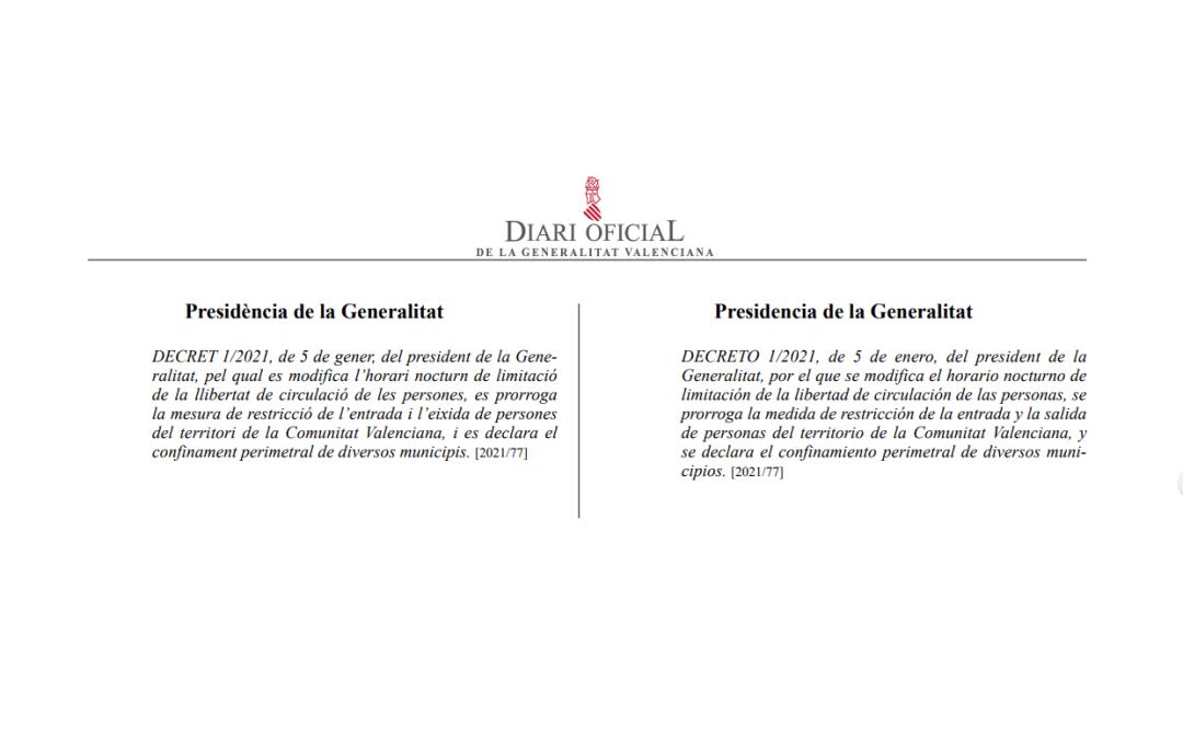 CORONAVIRUS: DECRETO 1/2021, de 5 de enero, del President de la Generalitat por el que se modifica el horario nocturno de limitación de la libertad de circulación de las personas, se prorroga la medida de restricción de la entrada y la salida de personas del territorio de la Comunitat Valenciana, y se declara el confinamiento perimetral de diversos municipios.