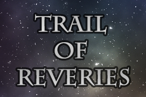 Serial Story: Trail of Reveries - Part 3