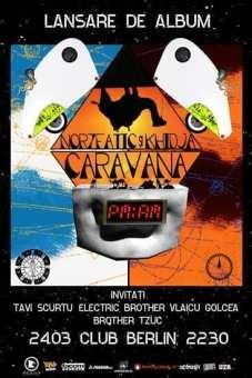 Lansare de album Norzeatic şi Khidja – Caravana PM-AM @ Berlin Club