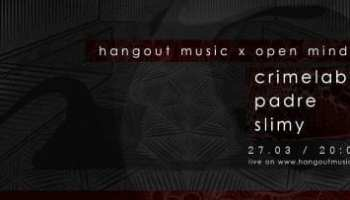 Hangout Music - Crimelabs, Padre, Slimy @ Open Minds