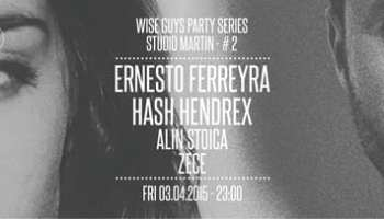 Wise Guys Party Series #2 Ernesto Ferreyra & Hash Hendrex @ Studio Martin