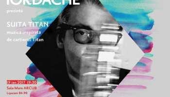 Artist in residence: Iordache prezintă Suita Titan @ ARCUB