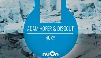 "Adam Hofer & Disscut present ""Roxy"" on nuOn music"