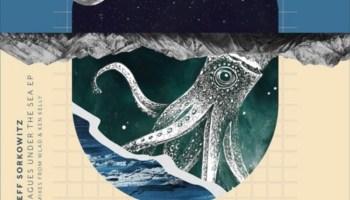 Jeff Sorkowitz - 20,000 Leagues Under The Sea EP feat. WLAD & Ken Kelly Remixes (Andhera Records)