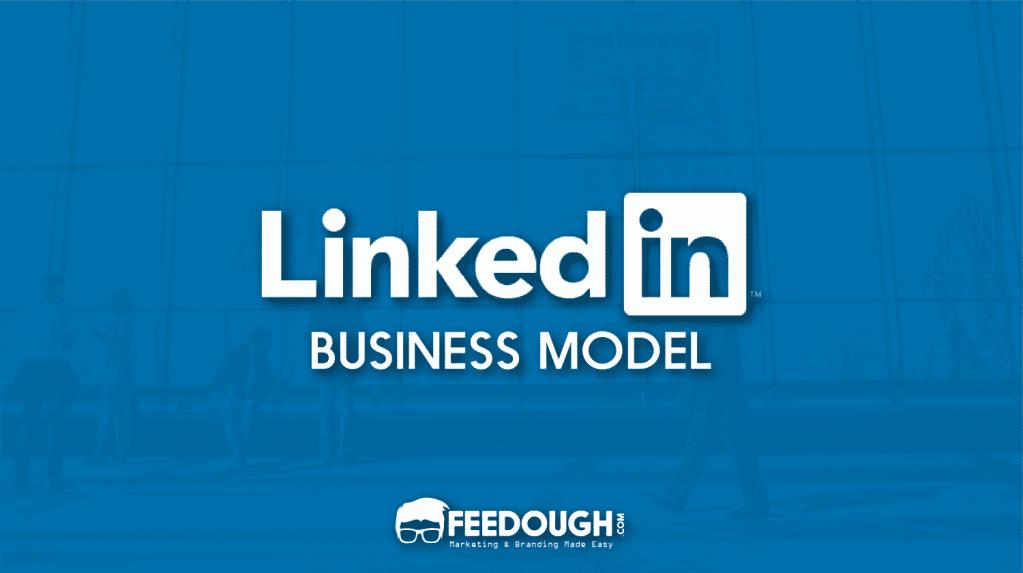How LinkedIn Makes Money? LinkedIn Business Model | Feedough
