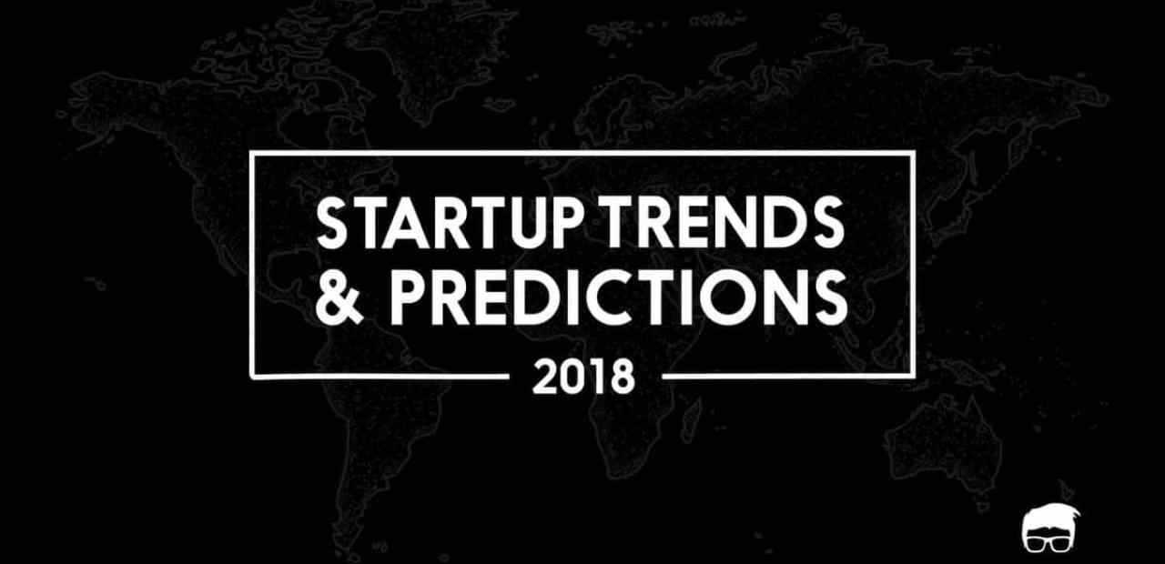5 Biggest Startup Trends & Predictions For 2018 | Feedough