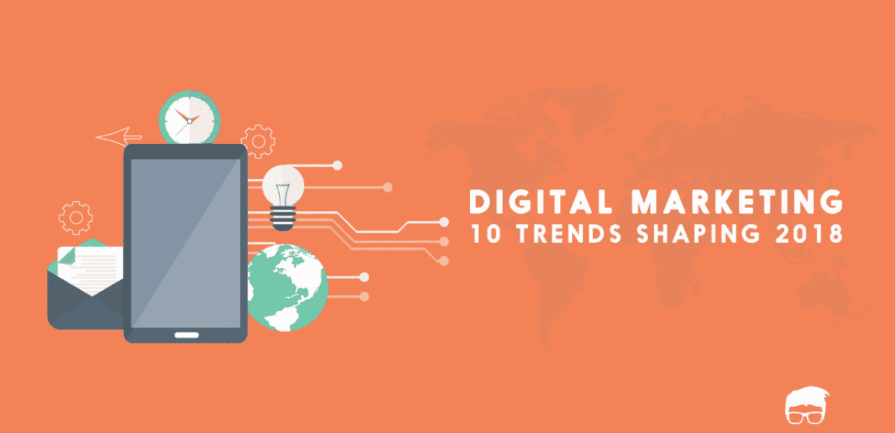 10 Trends Shaping Digital Marketing In 2018