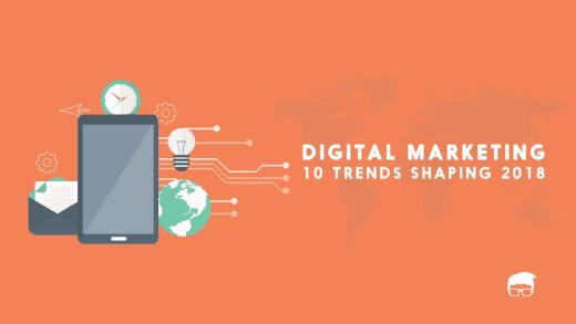 10 Trends Shaping Digital Marketing In 2018