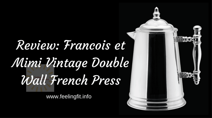 The Francois et Mimi Vintage Double Walled Retro Stainless Steel Frech Press is an attractive, reasonably priced coffeee maker that brews a nice cup of coffee or tea. Full review on www.feelingfit.info