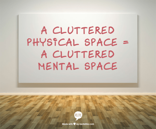 A cluttered living space = A cluttered mind