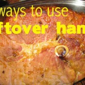 6 Ways to Use Leftover Ham