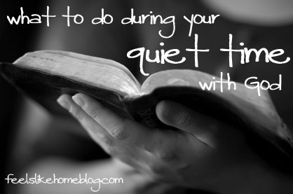 What to do during your quiet time with God