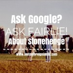 Ask Google about Stonehenge? Ask Fairlie!