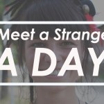 Meet a stranger a day. Get involved!
