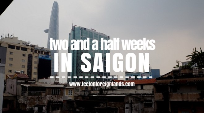 two and a half weeks in Saigon