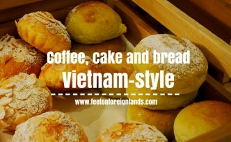 Coffee, bread and cake - Vietnam-style: www.feetonforeignlands.com