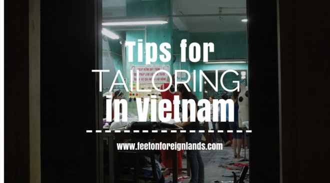 Tips for tailoring in Vietnam: www.feetonforeignlands.com