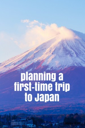 Planning a first-time trip to Japan.